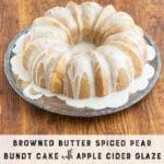 Browned Butter Spiced Pear Bundt Cake Apple Cider Glaze