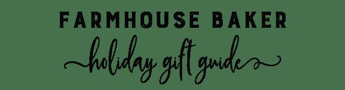 Farmhouse Baker Holiday Christmas Gift Guide
