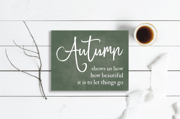 Free Farmhouse Fall PrintablesAutumn shows us how beautiful it is to let things go